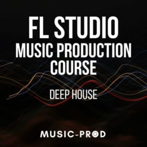 FL Studio 20 Music Production Course: Deep House